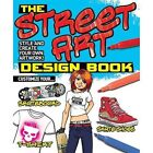 The Street Art Design Book: Style and Create Your Own Artwork! by Arcturus Publishing Ltd (Paperback, 2014)