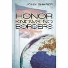 Honor Knows No Borders 9781450212304 by John Sharer Paperback