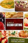 Simple Clean Eating: Clean Diet Recipes for Real Kitchens by Simple Clean Eating (Paperback / softback, 2014)