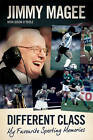 Different Class: My Favourite Sporting Memories by Jimmy Magee (Hardback, 2013)