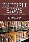 British Saws: A History and Collector's Guide by Simon Barley (Paperback, 2016)