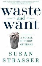 Waste and Want: A Social History of Trash by Strasser, Susan