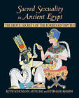 Sacred Sexuality in Ancient Egypt: The Erotic Secrets of the Forbidden Papyri by Ruth  Shumann-Antelme, Ruth Schumann-Antelme, Stephane Rossini (Paperback, 2001)