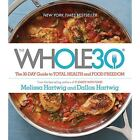 The Whole30 : The 30-Day Guide to Total Health and Food Freedom by Dallas Hartwig and Melissa Hartwig (Hardcover, 2015)