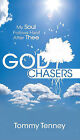 God Chasers: My Soul Follows Hard After Thee by Tommy Tenney (Paperback, 2008)