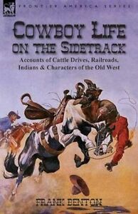Cowboy-Life-on-the-Sidetrack-Accounts-of-Cattle-Drives-Railroads-Indians-amp