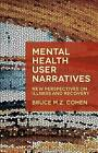 Mental Health User Narratives: New Perspectives on Illness and Recovery by Jessica Terruhn, Bruce M. Z. Cohen (Paperback, 2007)
