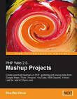PHP Web 2.0 Mashup Projects: Practical PHP Mashups with Google Maps, Flickr, Amazon, YouTube, MSN Search, Yahoo! by Shu-Wai Chow (Paperback, 2007)