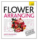 Teach Yourself Get Started with Flower Arranging: 2010 by Judith Blacklock (Paperback, 2012)