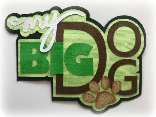 MY BIG DOG TITLE PREMADE PAPER PIECING PIECE 3D DIE CUT MYTB  KIRA