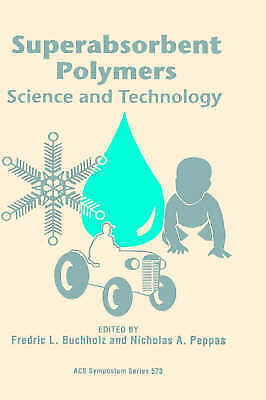 Superabsorbent Polymers : Science and Technology, Hardcover by Buchholz, Fred...