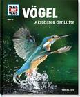 Vögel. Akrobaten der Lüfte von Alexandra Werdes (2016, Gebundene Ausgabe)