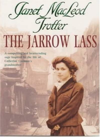 The Jarrow Lass By Janet MacLeod Trotter. 9780747267409