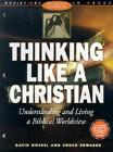 Thinking Like a Christian Understanding and Living a Biblical Worldv 0805438963