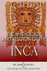 The Mythology and Religion of the Inca by Charles River Editors (Paperback / softback, 2014)