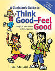 A Clinicians Guide to Think Good, Feel Good: Using CBT with Children and Young People by Paul Stallard (Paperback, 2005)