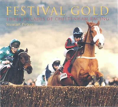 Festival Gold: Forty Years of Cheltenham Racing by Peters, Stewart, Hardcover Bo