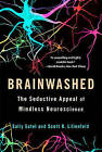 Brainwashed: The Seductive Appeal of Mindless Neuroscience by Sally Satel, Scott O. Lilienfeld (Paperback, 2015)