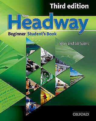 New Headway: Beginner Third Edition: Student's Book. Six-level general English c