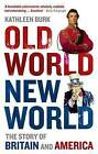 Old World, New World: The Story of Britain and America by Kathleen Burk (Paperback, 2009)