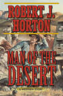 Man of the Desert: A Western Story by Robert J. Horton (Paperback, 2014)