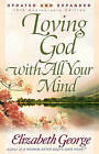 Loving God with All Your Mind by Elizabeth George (Paperback, 2005)