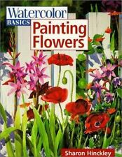 Watercolor Basics: Painting Flowers by Sharon Hinckley (1999, Paperback)