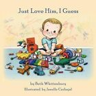 Just Love Him, I Guess by Beth Whittenbury (Paperback / softback, 2013)