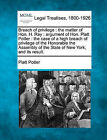 Breach of Privilege: The Matter of Hon. H. Ray: Argument of Hon. Platt Potter: The Case of a High Breach of Privilege of the Honorable the Assembly of the State of New York, and Its Result. by Platt Potter (Paperback / softback, 2010)