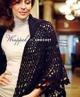 Wrapped in Crochet : Scarves, Wraps, and Shawls by Kristin Omdahl (2008, Paperback)