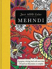 Just Add Color: Mehndi : Gorgeous Coloring Books with More Than 120 Pull-Out Illustrations to Complete by Carlton Publishing Group (2016, Paperback)