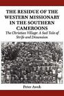 The Residue of the Western Missionary in the Southern Cameroons: The Christian Village: A Sad Tale of Strife and Dissension by Peter Awoh (Paperback / softback, 2012)