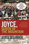 Joyce, Queen of the Mountain: Female Courage and Hand-To-Hand Combat in the World's Largest Money Pit by Joyce Selander (Paperback / softback, 2011)