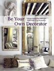 Be Your Own Decorator : Taking Inspiration and Cues from Today's Top Designers by Susanna Salk (2012, Hardcover)