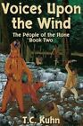 Voices Upon the Wind: The Second Novel in the People of the Stone Series by T C Kuhn (Paperback / softback, 2016)