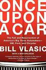 Once Upon a Car: The Fall and Resurrection of America's Big Three Automakers--GM, Ford, and Chrysler by Bill Vlasic (Paperback / softback, 2012)