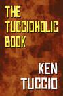 The Tuccioholic Book by Ken Tuccio (Paperback / softback, 2009)