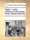 Table 1. of the Anatomy of the Human Body, Viewed Anteriorly. by Multiple Contributors (Paperback / softback, 2010)