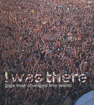 1 of 1 - I Was There: Gigs That Changed the World
