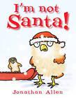 I'm Not Santa! by Jonathan Allen (Paperback, 2010)