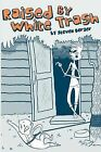 Raised by White Trash by Steven Berger (Paperback / softback, 2011)