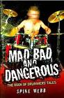 Mad, Bad and Dangerous: The Book of Drummers' Tales by Spike Webb (Paperback, 2010)