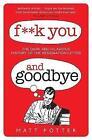 F**k You And Goodbye by Matt Potter (Hardback, 2014)