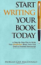 Start Writing Your Book Today: A Step-by-Step Plan to Write Your Non... NEW BOOK