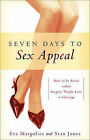 Seven Days to Sex Appeal: How to Be Sexier Without Surgery, Weight Loss, or Cleavage by Eva Margolies, Stan Jones (Paperback / softback, 2008)