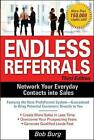 Endless Referrals: Network Your Everyday Contacts into Sales by Bob Burg (Paperback, 2005)