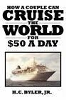 Cruise The World for a Day by H C Byler Jr 9781434326287 Paperback 2008