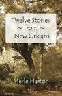 Twelve Stories from New Orleans by Merle Harton (Paperback, 2009)
