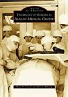 The Legacy of Nursing at Albany Medical Center by L Elsie Whiting 9780738534879
