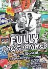 Fully Programmed: The Lost World of Football Programmes by Gary Silke, Derek Hammond (Hardback, 2015)